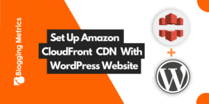 How to Set Up Amazon CloudFront With WordPress